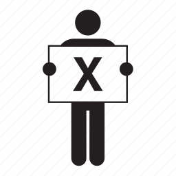 board, holding, letter, people, placard, sign, x icon