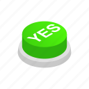 green, isometric, power, pressbutton, sign, style, yes