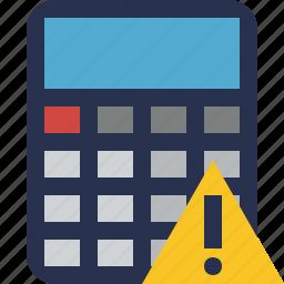 accounting, calculate, calculator, finance, math, warning icon