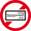 bounced, check, forbidden, funds, prohibited, returned icon