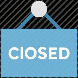 closed, closed board, closed sign, shop closed icon