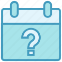 agenda, appointment, calendar, date, help, question mark, schedule icon