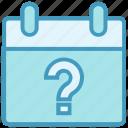 agenda, appointment, calendar, date, help, question mark, schedule