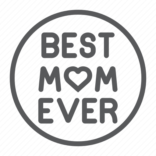 best, circle, ever, inscription, love, mom, text icon