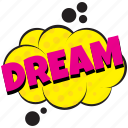 dream, dream balloon, dream comic art, dream comment bubble, dream pop art icon