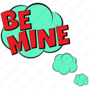 be mine, be mine comic bubble, be mine expression, be mine message bubble, be mine pop art icon