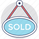 commercial estate sign, estate signage, hanging sign, sold out, sold signboard icon