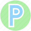 attention, automobile, p, p sign, parking, parking button, parking sign, parking spot, parking symbol, place, real estate, sign, transportation icon