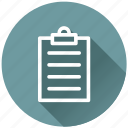 approve, board, check, checkbox, checklist, checkmark, clipboard, contract, copy, document, documents, exam, file, form, invoice, letter, list, mark, note, notepad, ok, order, page, paper, paper file, paste, planning, receipt, report, reports, schedule, task, tasks, test, text icon