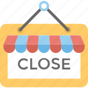 buying, close signboard, shop info, shop sign, we are closed icon