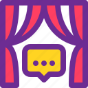 chat, curtain, show, stage, talk icon