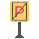 no parking, road sign, traffic instruction, traffic prohibitory, traffic sign icon