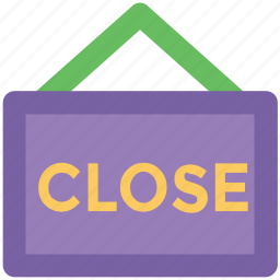 close shop, close store, closed sign, hanging sign, information sign, shop sign icon