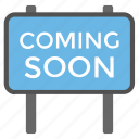 coming soon, coming soon sign, information, marketing, notice