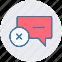 chat, comment, delete, message, reject, text