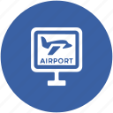 airport, airport billboard, airport sign, airport signboard, info board icon